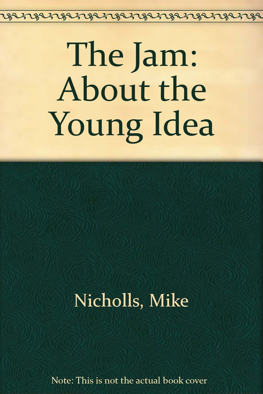 about the young idea the story of the jam 1972 1982