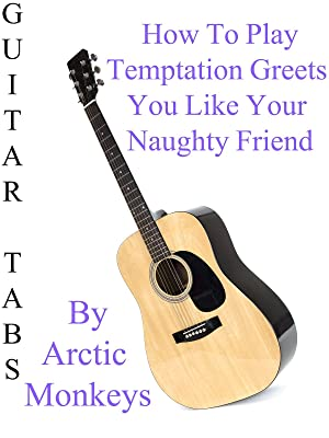 Amazon watch how to play temptation greets you like your how to play temptation greets you like your naughty friend by arctic monkeys guitar tabs m4hsunfo