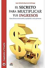 El secreto para multiplicar tus ingresos: Gana dinero entrenando y ayudando a otras personas (Spanish Edition) Kindle Edition