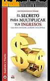 El secreto para multiplicar tus ingresos: Gana dinero entrenando y ayudando a otras personas (Spanish Edition)