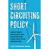 Short Circuiting Policy: Interest Groups and the Battle Over Clean Energy and Climate Policy in the American States (Studies