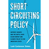 Short Circuiting Policy: Interest Groups and the Battle Over Clean Energy and Climate Policy in the American States…