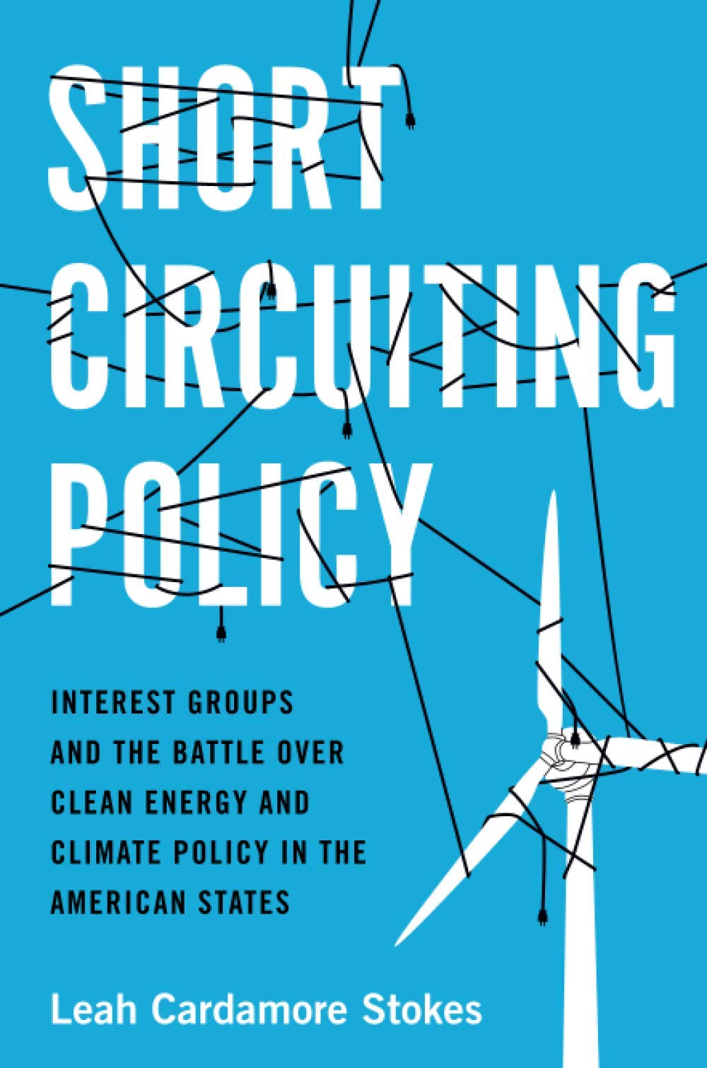 Short Circuiting Policy: Interest Groups and the Battle Over Clean Energy and Climate Policy within the American States (Studies in Postwar American Political Development)