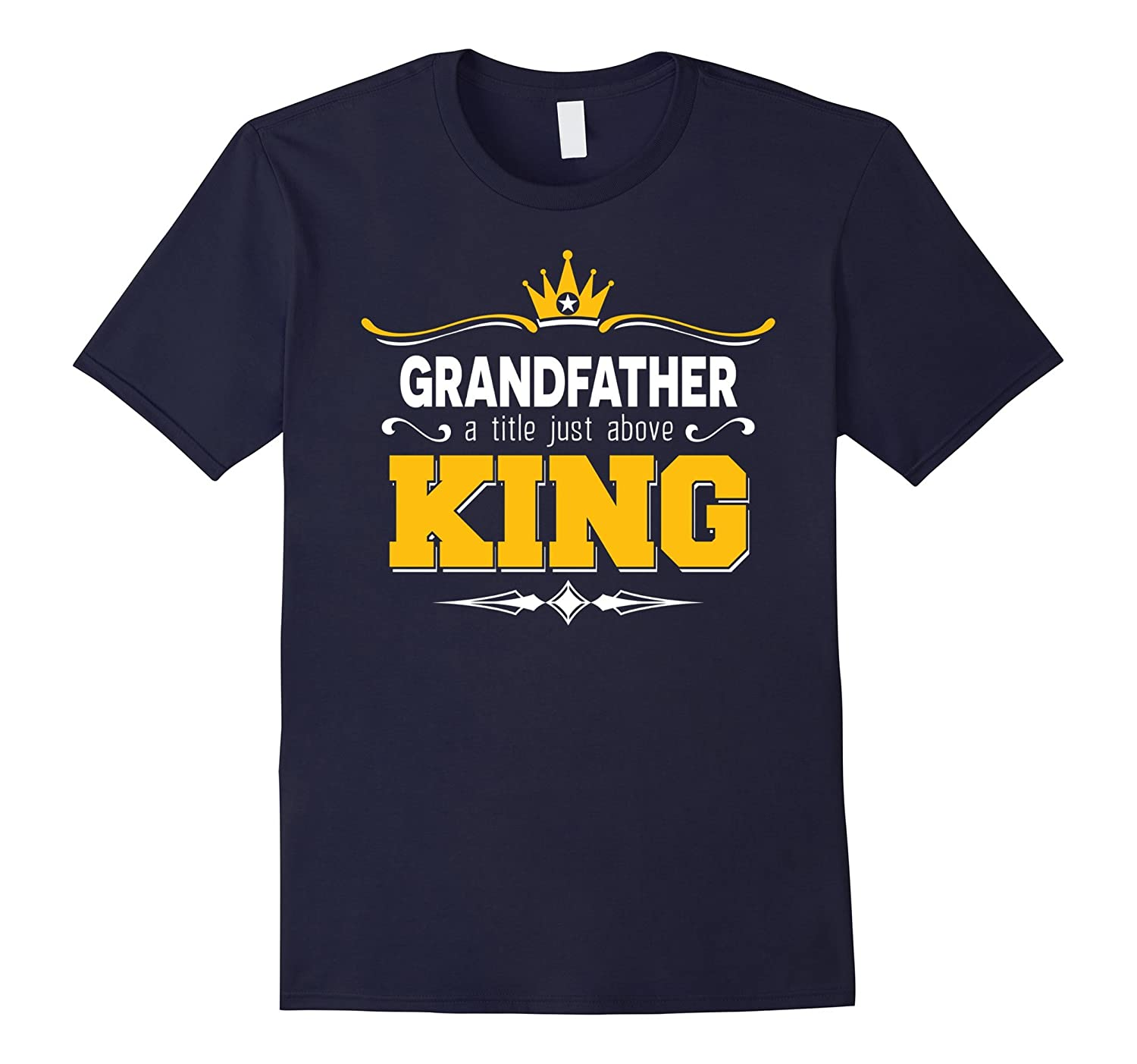 Mens For Grandpa Grandfather Titlte Just Above King T-Shirt-Vaci