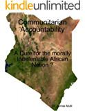 Communitarian Accountability: A Cure for the morally Indefensible African Nation