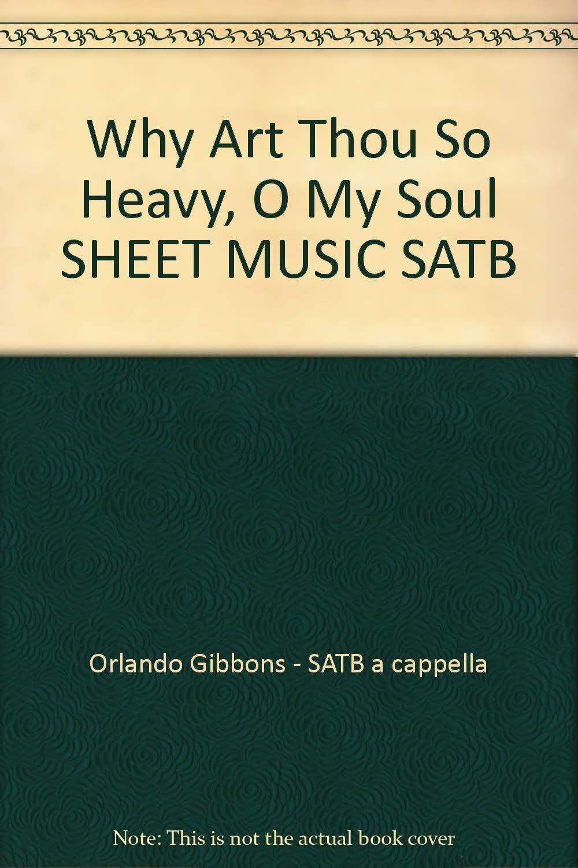 Why Art Thou So Heavy, O My Soul SHEET MUSIC SATB