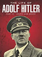 The Life of Adolf Hitler: Death and Decay