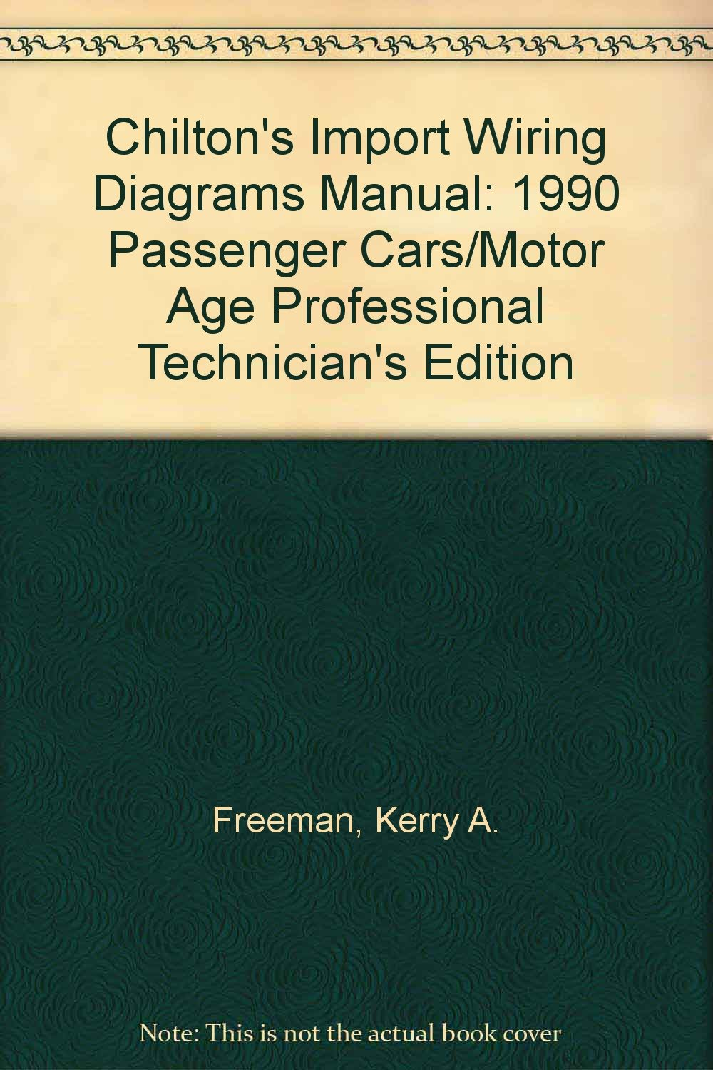 Chilton's Import Wiring Diagrams Manual: 1990 Passenger Cars/Motor Age  Professional Technician's Edition (Chilton's Import Wiring Diagrams  Manual): Kerry A; ...