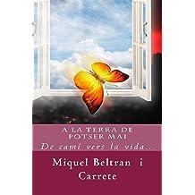 A la Terra de Potser Mai: De camí vers la vida... (Catalan Edition) Nov 13, 2014