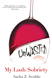Unwasted:: My Lush Sobriety (English Edition)