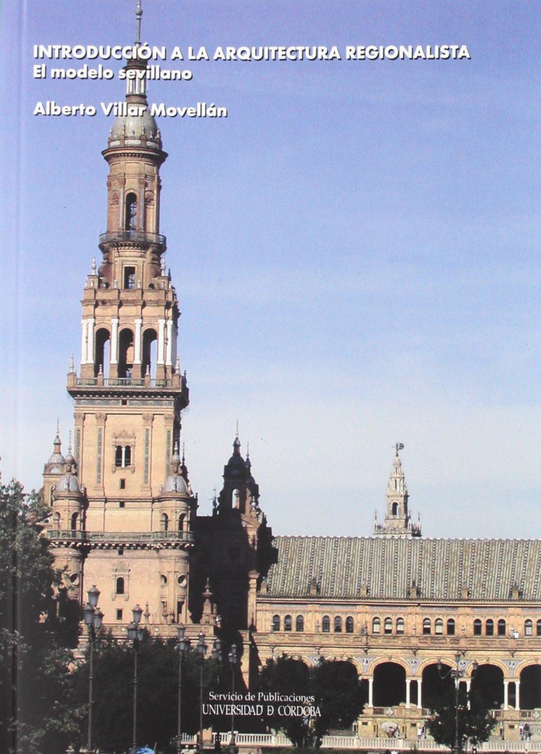 Introducción a la arquitectura regionalista: El modelo sevillano: Amazon.es: Villar Movellán, Alberto: Libros