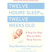Twelve Hours Sleep by Twelve Weeks Old: A Step by Step Plan for Baby Sleep Success