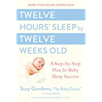 Twelve Hours Sleep by Twelve Weeks Old: A Step by Step Plan for Baby Sleep Success