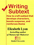 Writing Subtext: How to craft subtext that develops characters, boosts suspense, and reinforces theme (Elizabeth Lyon on writing craft Book 1)