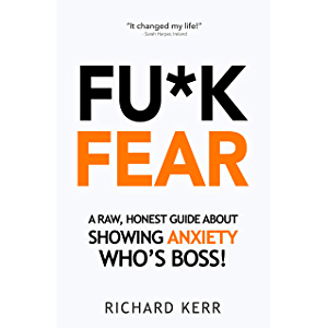 Fu*k Fear: A Raw, Honest Guide About Showing Anxiety Who's Boss!