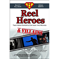 Reel Heroes & Villains: Two Hero Experts Critique The Movies