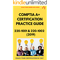COMPTIA A+ CERTIFICATION PRACTICE GUIDE FOR 220-1001 & 220-1002 [2019]