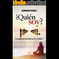 ¿Quién Soy?: Una guía para descubrir tu Ser verdadero (El Despertar del Ser nº 1) (Spanish Edition)