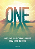 ONE: Unfolding God's Eternal Purpose from House to House