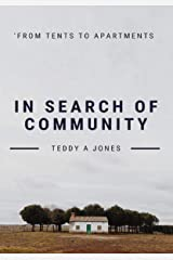 IN SEARCH OF COMMUNITY: From Tents To Apartments Kindle Edition