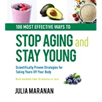 100 Most Effective Ways to Stop Aging and Stay Young: Scientifically Proven Strategies...