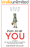 Paid To Be You: A Guide To Getting Unstuck, Finding Your Passion, and Launching A New Career