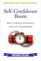 Self-Confidence Boom: How to Build Confidence and Live a Happier Life (Happiness on Steroids) Kindle Edition
