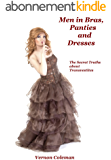 Men in Bras, Panties and Dresses: The Secret Truths About Transvestites (English Edition)