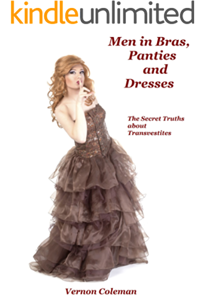 Men In Bras Panties And Dresses The Secret Truths About Transvestites Kindle Edition By Coleman Dr Vernon Health Fitness Dieting Kindle Ebooks Amazon Com
