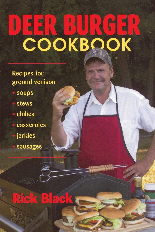 Deer Burger Cookbook: Recipes for Ground Venison Soups, Stews, Chilies, Casseroles, Jerkies, Sausages