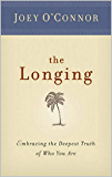 The Longing: Embracing the Deepest Truth of Who You Are