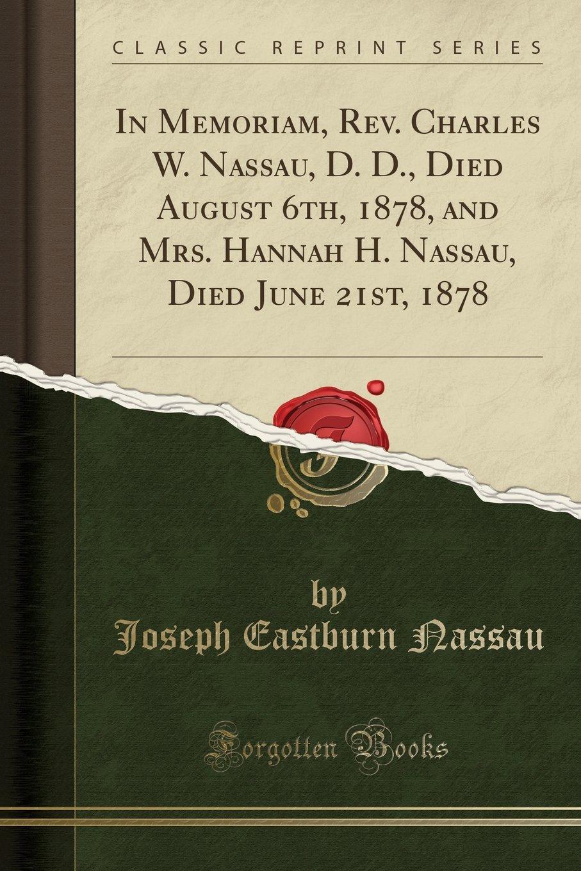 Charles W. Nassau, D. D., Died August 6th, 1878, and Mrs. Hannah H. Nassau,  Died June 21st, 1878 (Classic Reprint): Joseph Eastburn Nassau:  9780259796046: ...