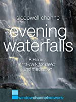 Evening Waterfalls, 8 hours for sleep and meditation, ultra dark