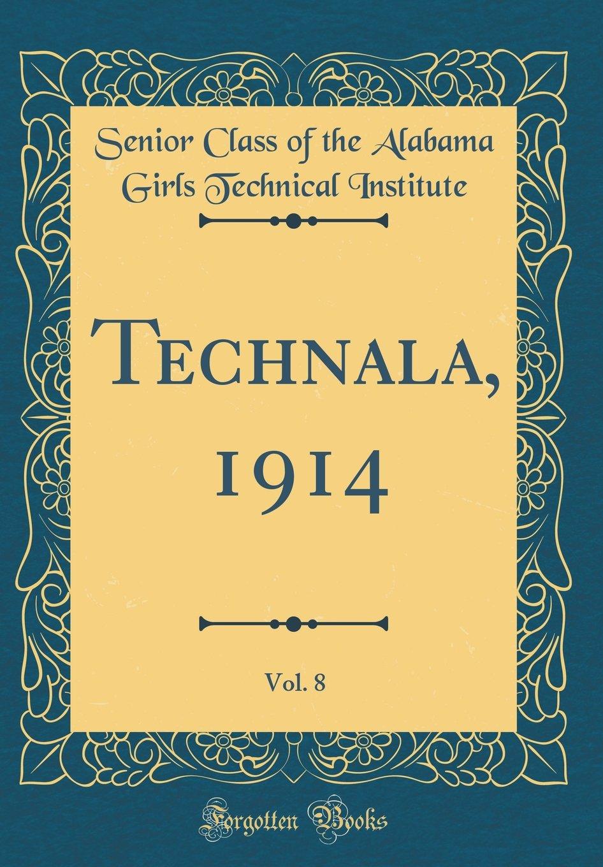 Read Online Technala, 1914, Vol. 8 (Classic Reprint) PDF