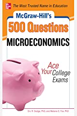 McGraw-Hill's 500 Microeconomics Questions: Ace Your College Exams: 3 Reading Tests + 3 Writing Tests + 3 Mathematics Tests (Mcgraw Hill's 500 College Questions to Know by Test Day) Kindle Edition