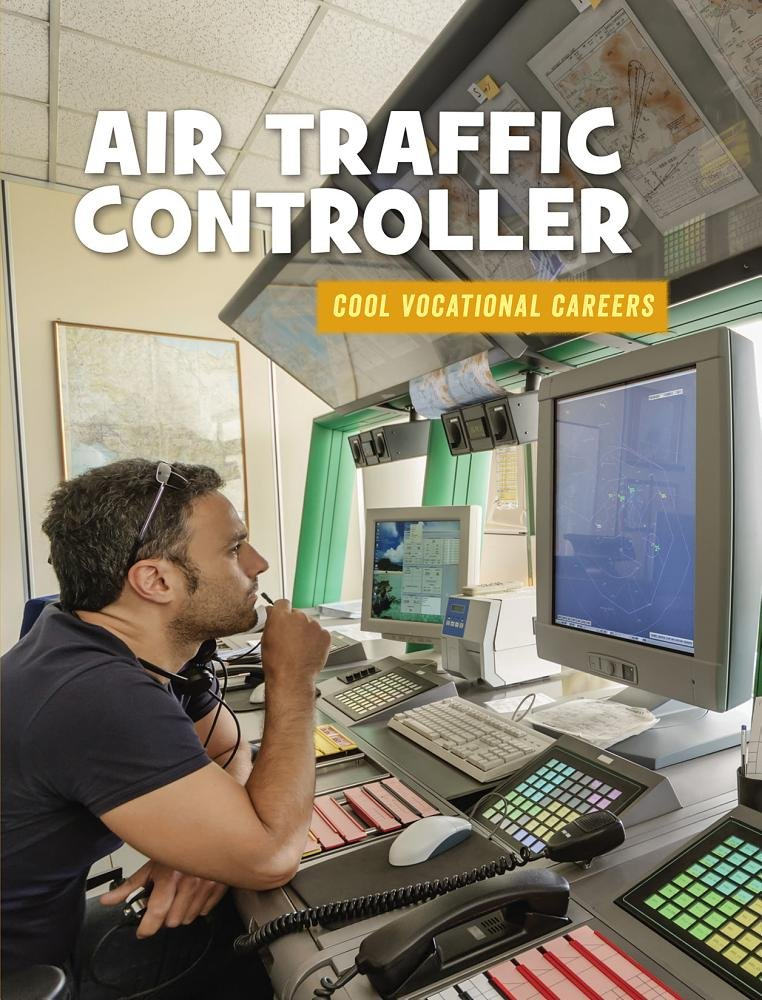 Air Traffic Controller (21st Century Skills Library: Cool Vocational Careers)