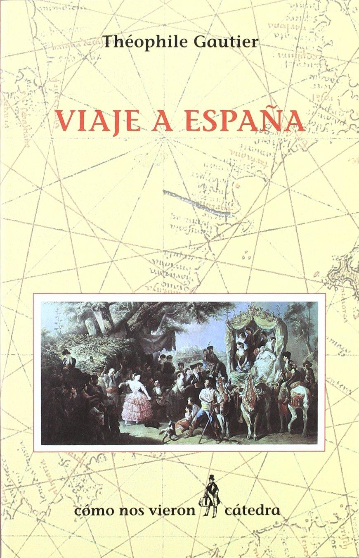 Viaje a España (Cómo nos vieron): Amazon.es: Gautier, Théophile: Libros
