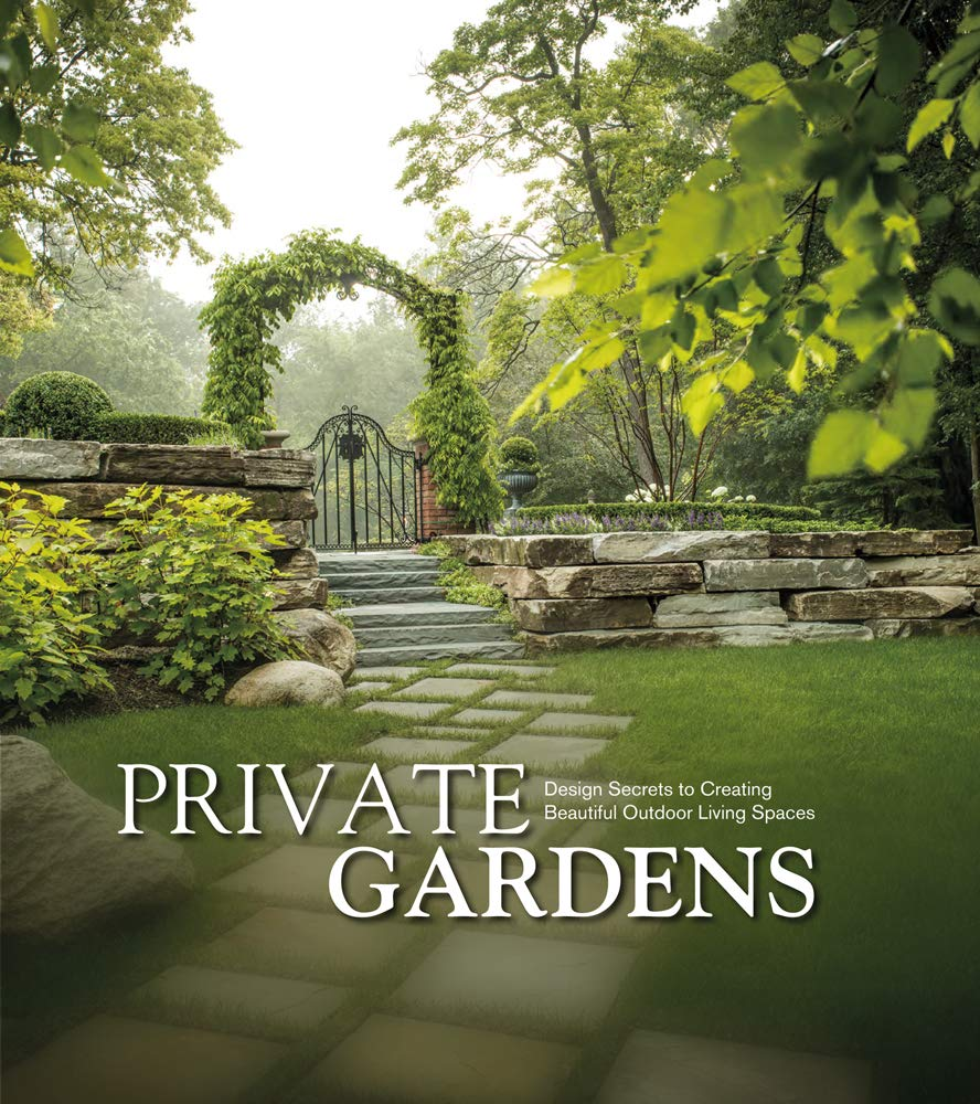 Private Gardens Design Secrets To Creating Beautiful Outdoor Living Spaces Amazon Com Br