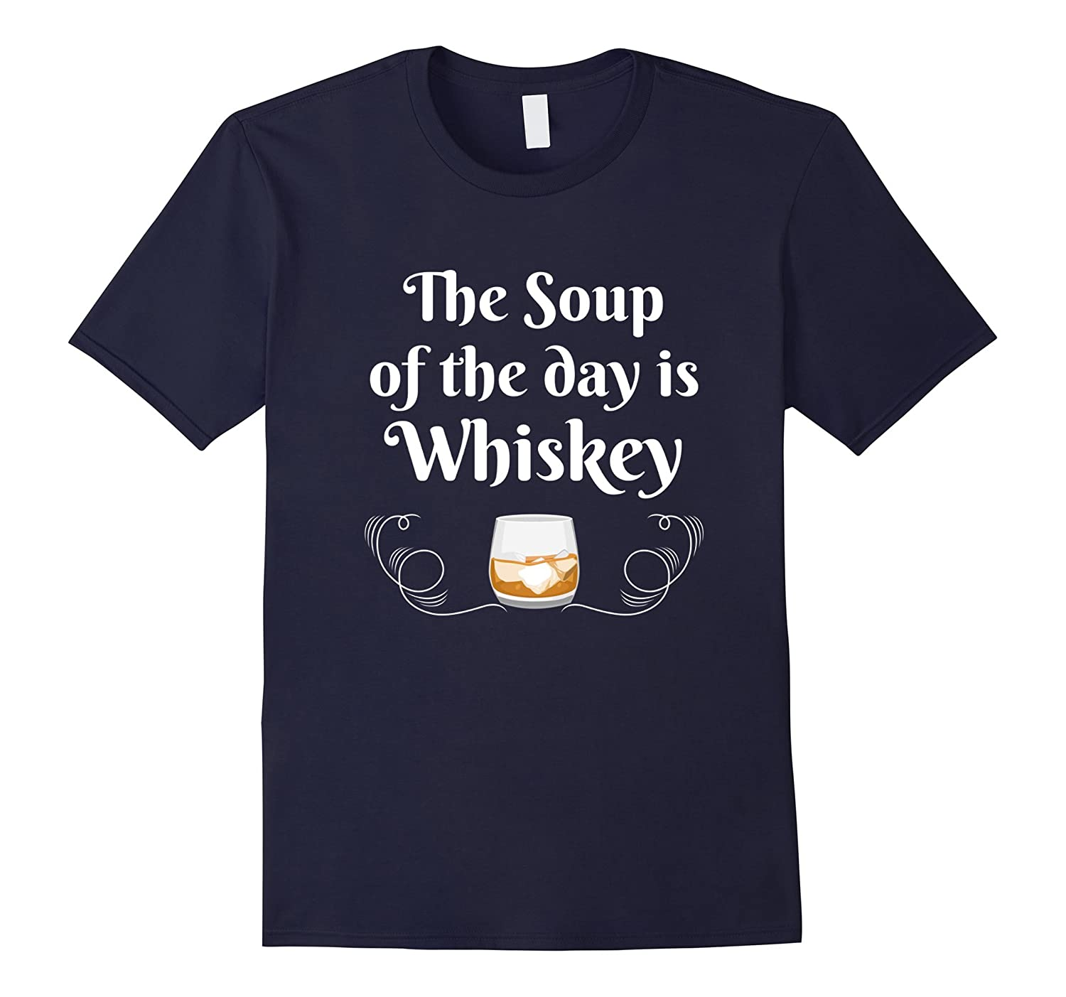 The Soup Of The Day Whiskey Funny Alcohol Drinking T-Shirt-CD
