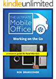 The Ultimate Mobile Office - Working on the Go: a resource guide for Road Warriors