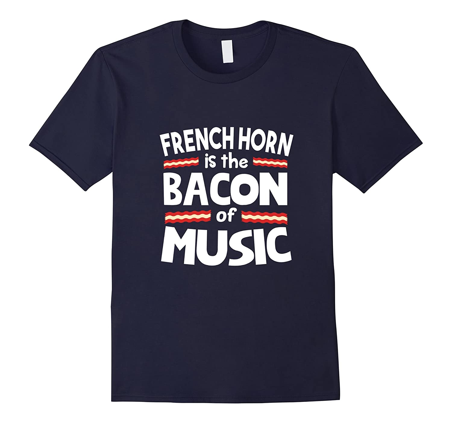 French Horn is the Bacon of Music Funny T-Shirt-CL