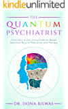 The Quantum Psychiatrist: From Zero to Zen Using Evidence-Based Solutions Beyond Medication and Therapy