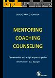 MENTORING - COACHING - COUNSELING : Ferramentas Estratégicas para o Gestor Desenvolver sua Equipe (GESTÃO Livro 1)