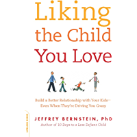 Liking the Child You Love: Build a Better Relationship with Your Kids -- Even When They're Driving You Crazy