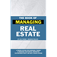 The Book of Managing Real Estate: A proven system for screening, finding & managing your rental properties for maximum profits and best passive income (English Edition)
