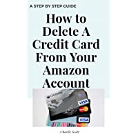 How to Delete A Credit Card From Your Amazon Account: Delete Your Credit Card in Less than 30 Seconds with this Step by Step Guide with Actual Screenshots (Quick Guide Book 2)