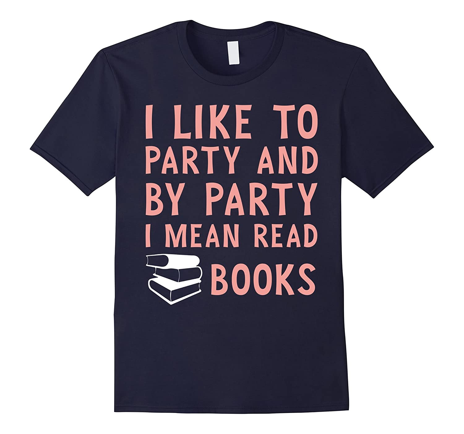 Women I Like To Party and By Party I Mean Read Books T-Shirt-CD