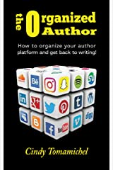 The Organized Author: How-to Organize your Author Platform and Get Back to Writing Kindle Edition