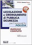Legislazione e ordinamento di pubblica sicurezza. Per i concorsi in polizia. Manuale completo