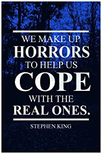 We Make Up Horrors To Cope With The Real Ones Stephen King Quote Poster 12x18
